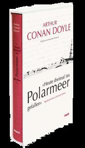 »Heute dreimal ins Polarmeer gefallen«: Tagebuch einer arktischen Reise • Arthur Conan Doyle