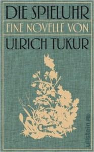 Die Spieluhr: Eine Novelle von Ulrich Tukur