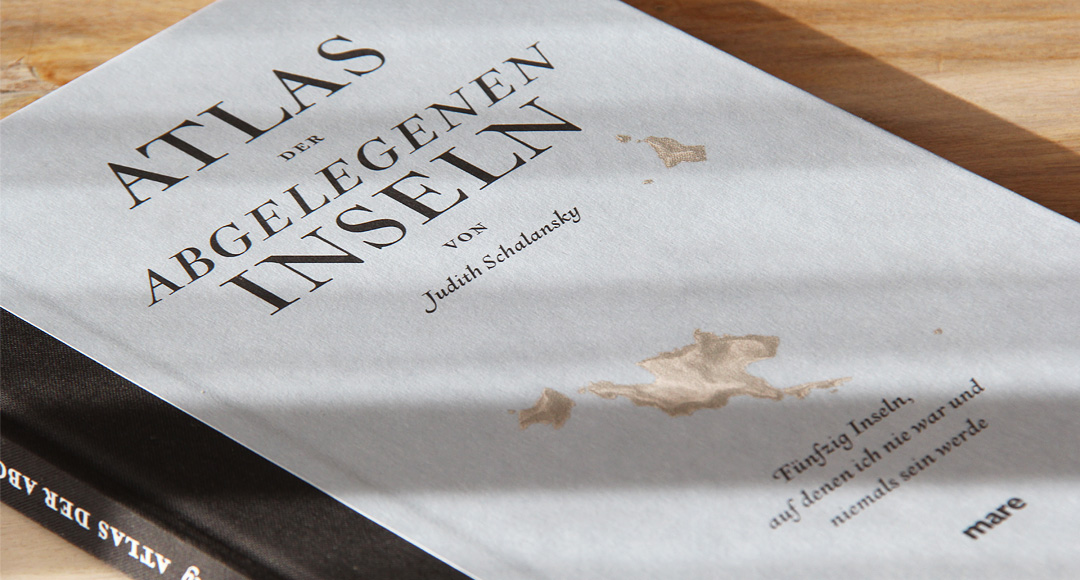 Atlas der abgelegenen Inseln • Judith Schalansky