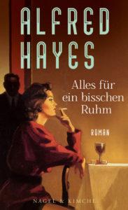Alles für ein bisschen Ruhm: Roman von Alfred Hayes