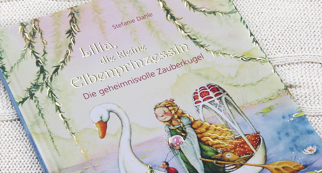 Lilia, die kleine Elbenprinzessin. Die geheimnisvolle Zauberkugel • Stefanie Dahle